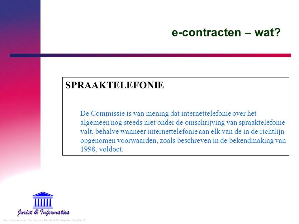 e-contracten – wat? SPRAAKTELEFONIE De Commissie is van mening dat internettelefonie over het algemeen nog steeds niet onder de omschrijving van spraa