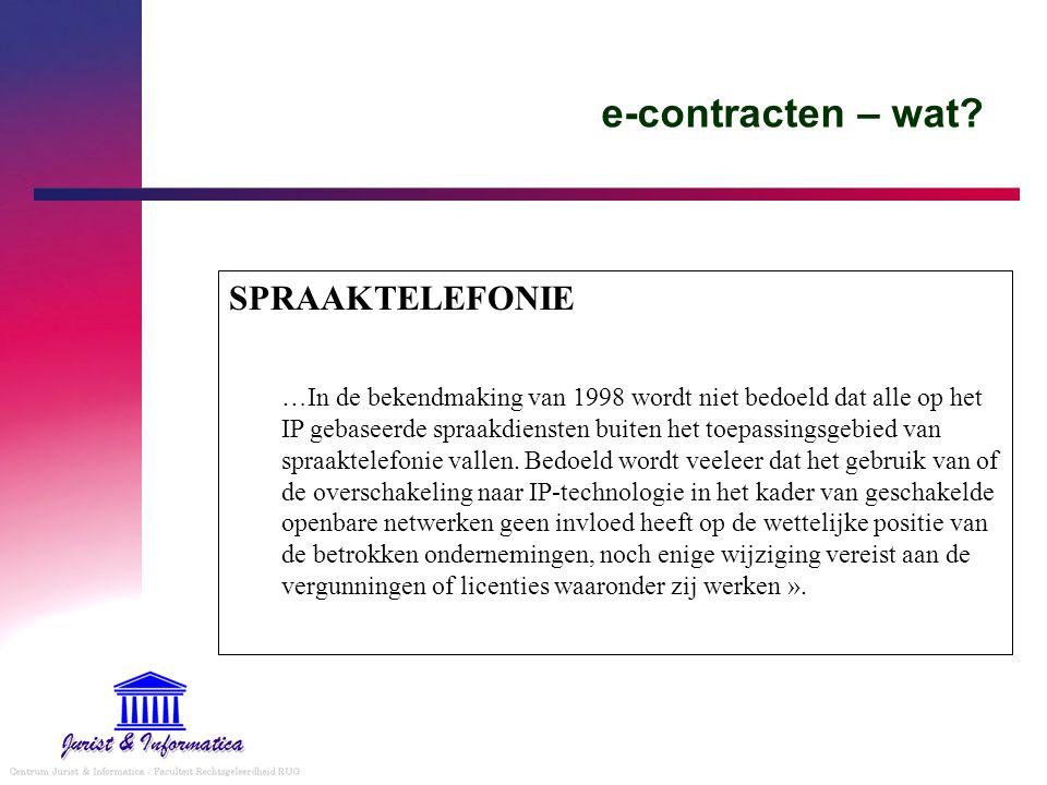 e-contracten – wat? SPRAAKTELEFONIE …In de bekendmaking van 1998 wordt niet bedoeld dat alle op het IP gebaseerde spraakdiensten buiten het toepassing