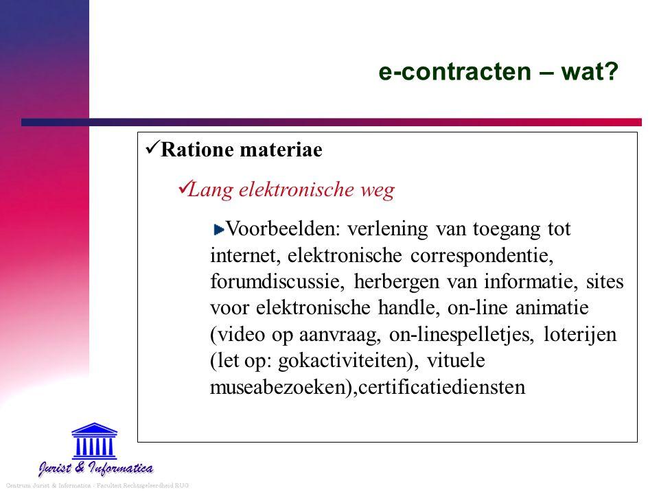 e-contracten – wat? Ratione materiae Lang elektronische weg Voorbeelden: verlening van toegang tot internet, elektronische correspondentie, forumdiscu