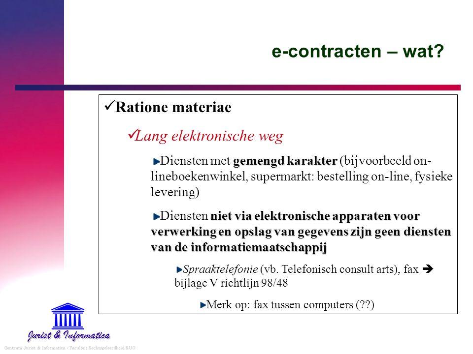 e-contracten – wat? Ratione materiae Lang elektronische weg gemengd karakter Diensten met gemengd karakter (bijvoorbeeld on- lineboekenwinkel, superma