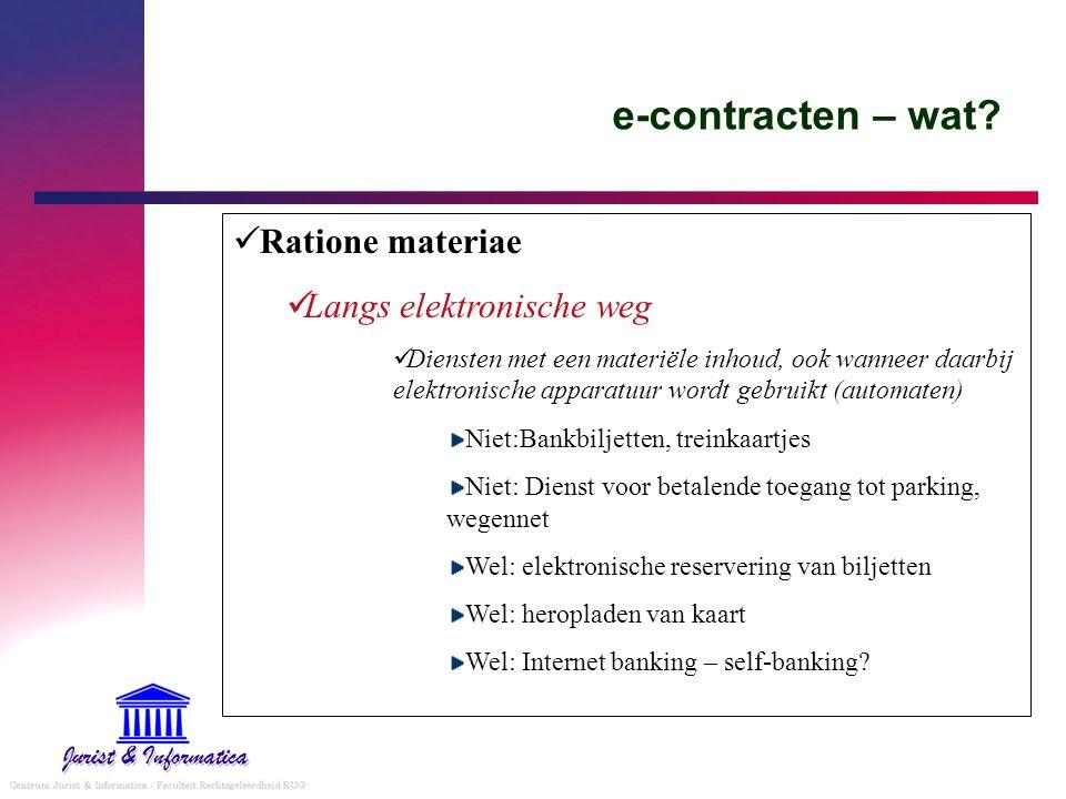 e-contracten – wat? Ratione materiae Langs elektronische weg Diensten met een materiële inhoud, ook wanneer daarbij elektronische apparatuur wordt geb