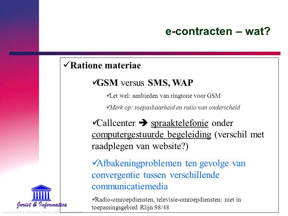 e-contracten – wat? Ratione materiae GSM versus SMS, WAP Let wel: aanbieden van ringtone voor GSM Merk op: toepasbaarheid en ratio van onderscheid Cal