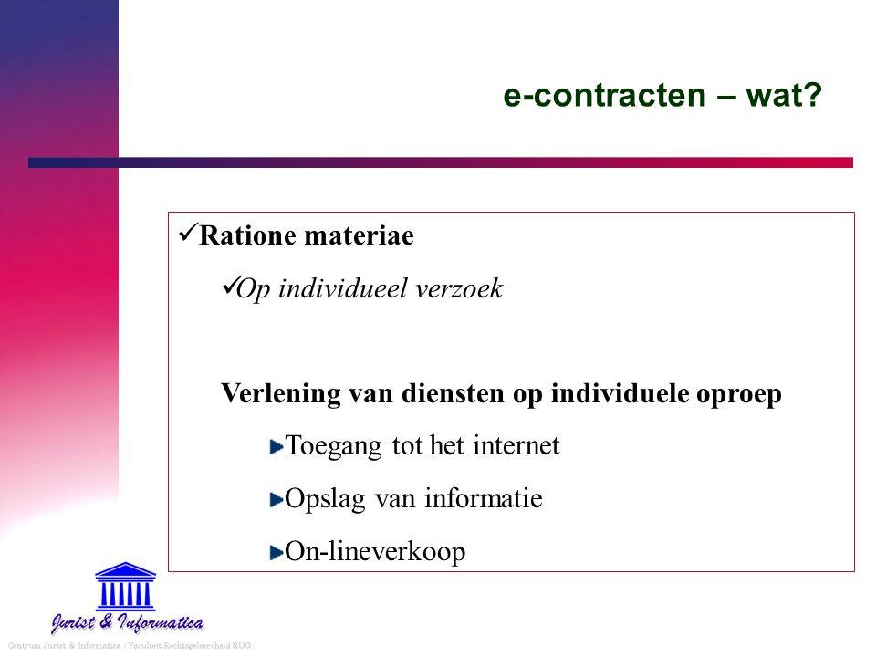 e-contracten – wat? Ratione materiae Op individueel verzoek Verlening van diensten op individuele oproep Toegang tot het internet Opslag van informati