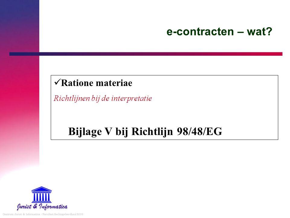 e-contracten – wat? Ratione materiae Richtlijnen bij de interpretatie Bijlage V bij Richtlijn 98/48/EG