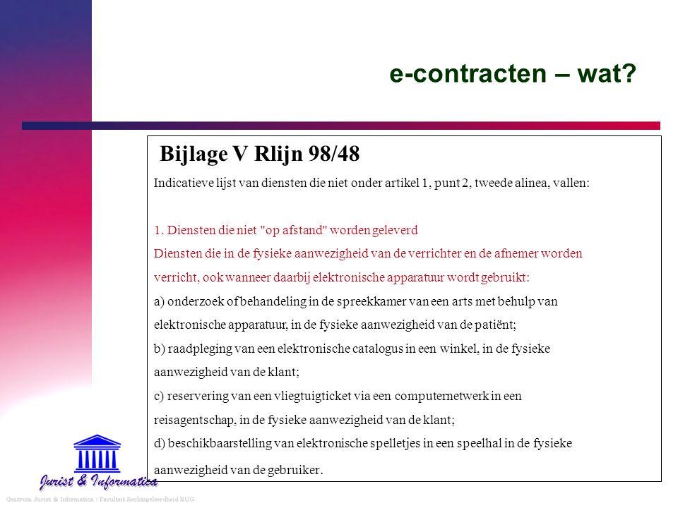 e-contracten – wat? Bijlage V Rlijn 98/48 Indicatieve lijst van diensten die niet onder artikel 1, punt 2, tweede alinea, vallen: 1. Diensten die niet