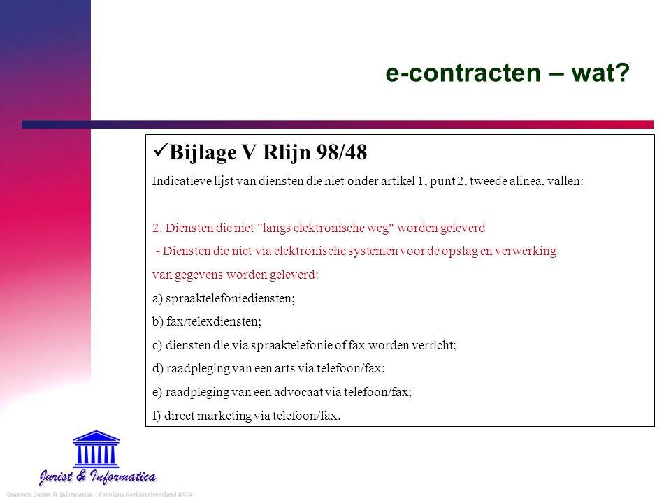 e-contracten – wat? Bijlage V Rlijn 98/48 Indicatieve lijst van diensten die niet onder artikel 1, punt 2, tweede alinea, vallen: 2. Diensten die niet
