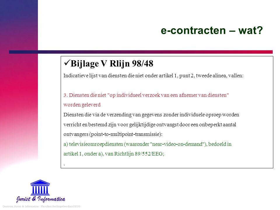 e-contracten – wat? Bijlage V Rlijn 98/48 Indicatieve lijst van diensten die niet onder artikel 1, punt 2, tweede alinea, vallen: 3. Diensten die niet