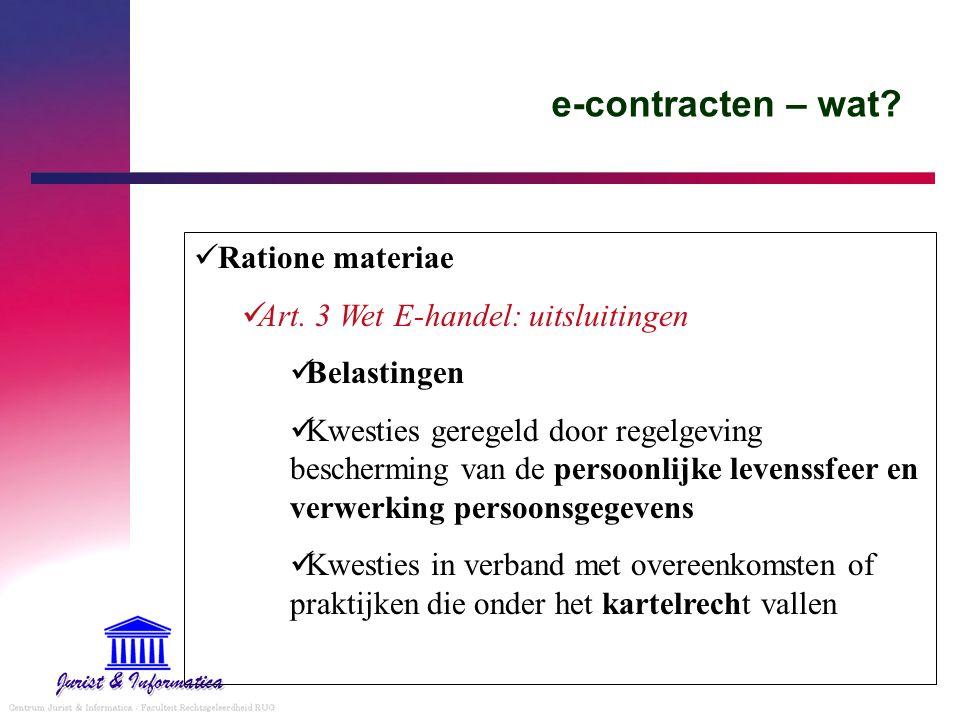 e-contracten – wat? Ratione materiae Art. 3 Wet E-handel: uitsluitingen Belastingen Kwesties geregeld door regelgeving bescherming van de persoonlijke