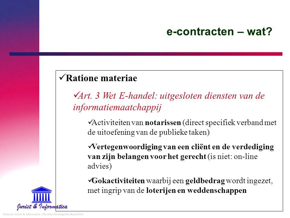 e-contracten – wat? Ratione materiae Art. 3 Wet E-handel: uitgesloten diensten van de informatiemaatchappij Activiteiten van notarissen (direct specif