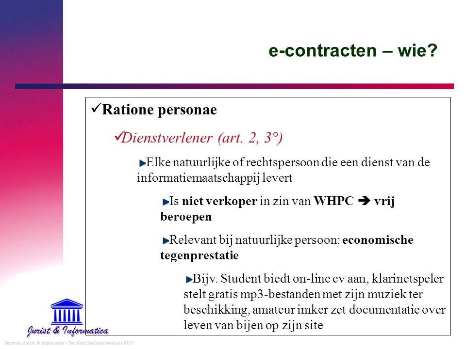 e-contracten – wie? Ratione personae Dienstverlener (art. 2, 3°) Elke natuurlijke of rechtspersoon die een dienst van de informatiemaatschappij levert