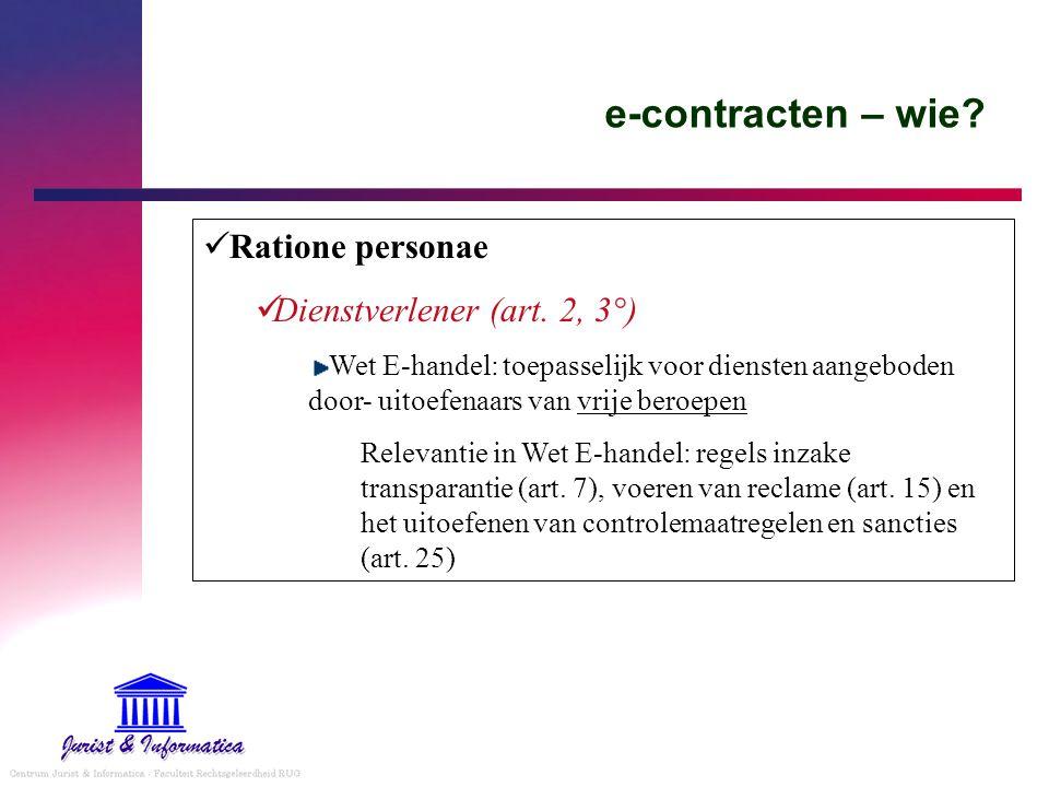 e-contracten – wie? Ratione personae Dienstverlener (art. 2, 3°) Wet E-handel: toepasselijk voor diensten aangeboden door- uitoefenaars van vrije bero