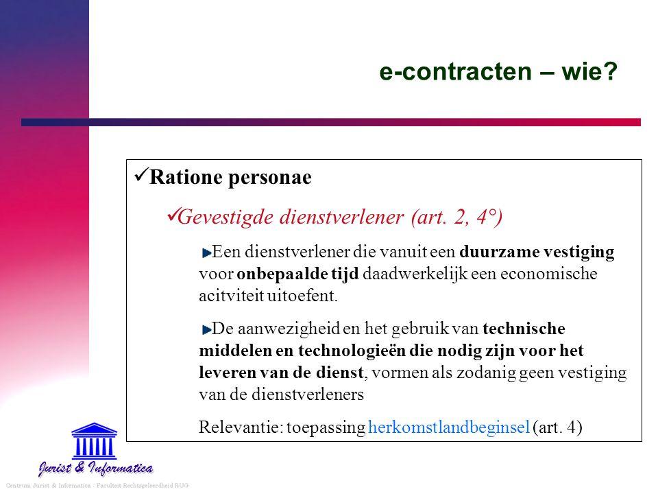 e-contracten – wie? Ratione personae Gevestigde dienstverlener (art. 2, 4°) Een dienstverlener die vanuit een duurzame vestiging voor onbepaalde tijd