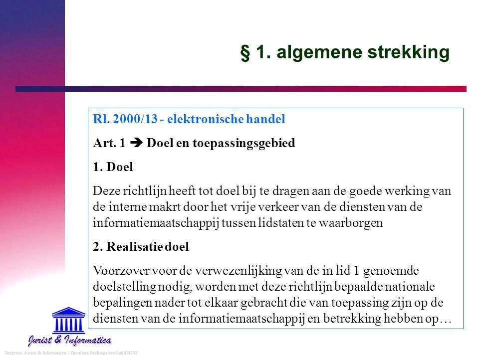 § 1. algemene strekking Rl. 2000/13 - elektronische handel Art. 1  Doel en toepassingsgebied 1. Doel Deze richtlijn heeft tot doel bij te dragen aan