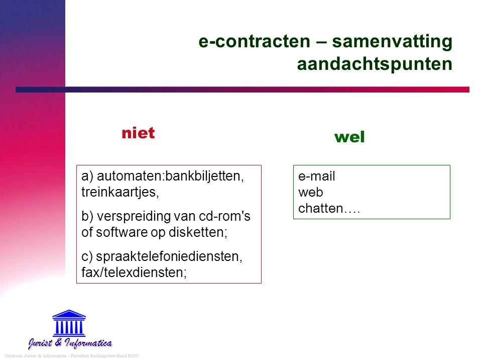 e-contracten – samenvatting aandachtspunten a) automaten:bankbiljetten, treinkaartjes, b) verspreiding van cd-rom's of software op disketten; c) spraa
