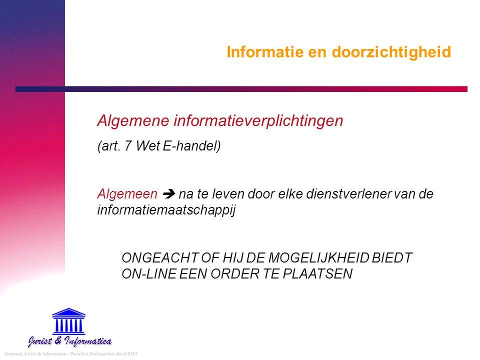 Informatie en doorzichtigheid Algemene informatieverplichtingen (art. 7 Wet E-handel) Algemeen  na te leven door elke dienstverlener van de informati