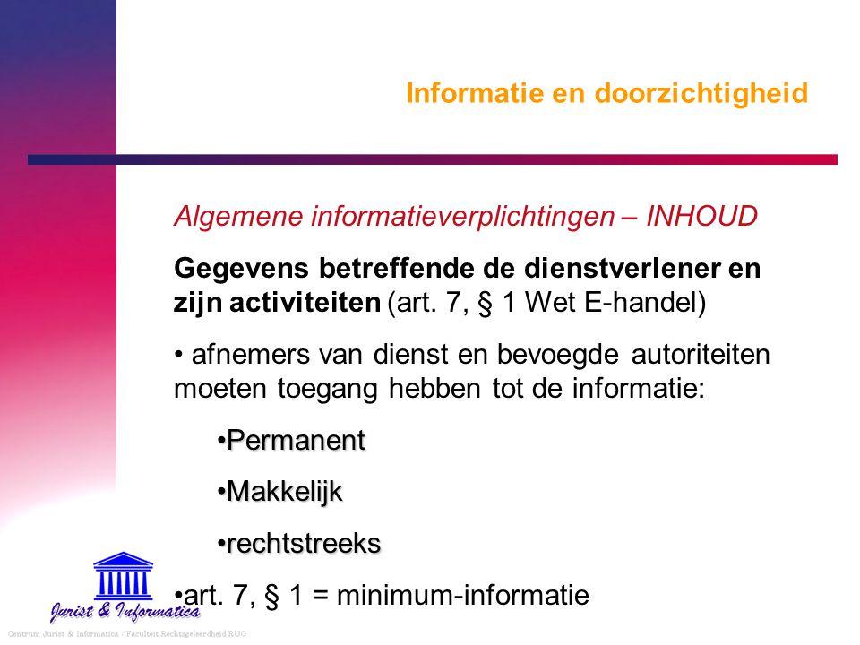 Informatie en doorzichtigheid Algemene informatieverplichtingen – INHOUD Gegevens betreffende de dienstverlener en zijn activiteiten (art. 7, § 1 Wet