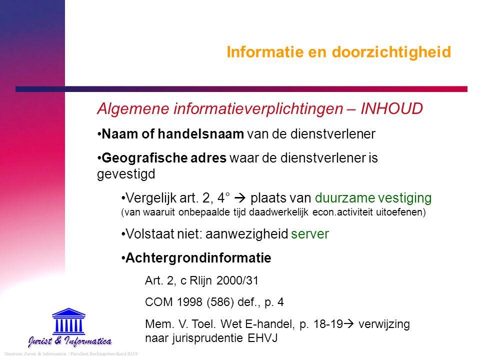 Informatie en doorzichtigheid Algemene informatieverplichtingen – INHOUD Naam of handelsnaam van de dienstverlener Geografische adres waar de dienstve