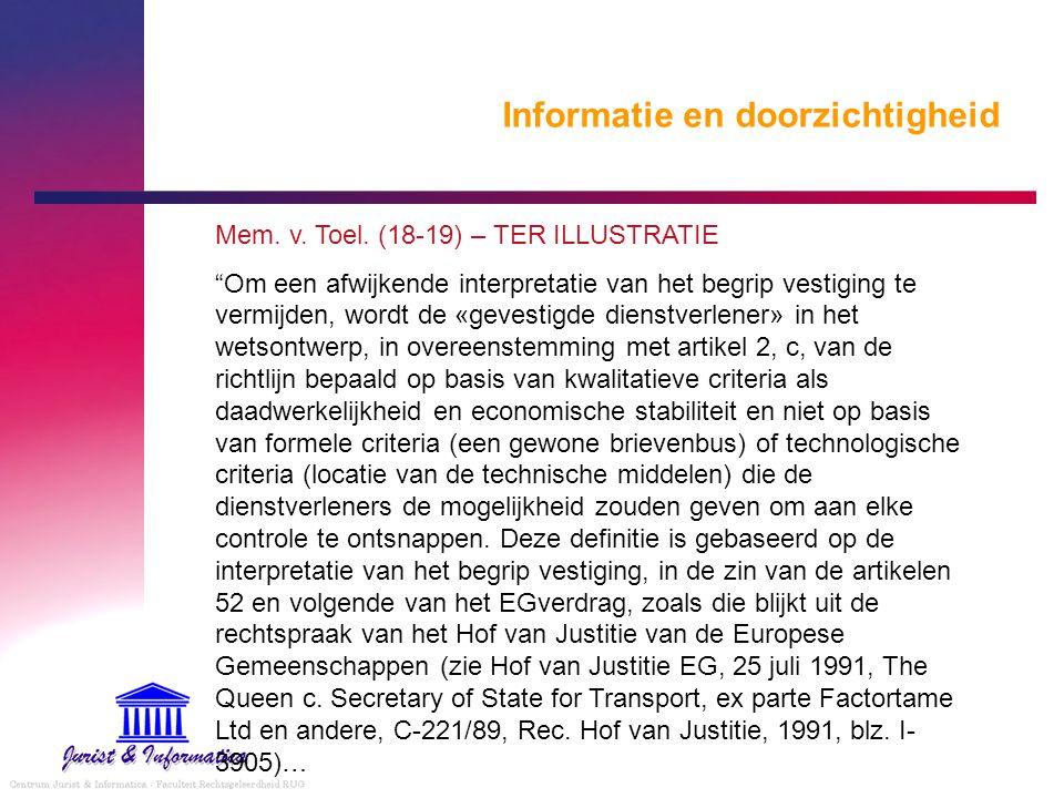 """Informatie en doorzichtigheid Mem. v. Toel. (18-19) – TER ILLUSTRATIE """"Om een afwijkende interpretatie van het begrip vestiging te vermijden, wordt de"""
