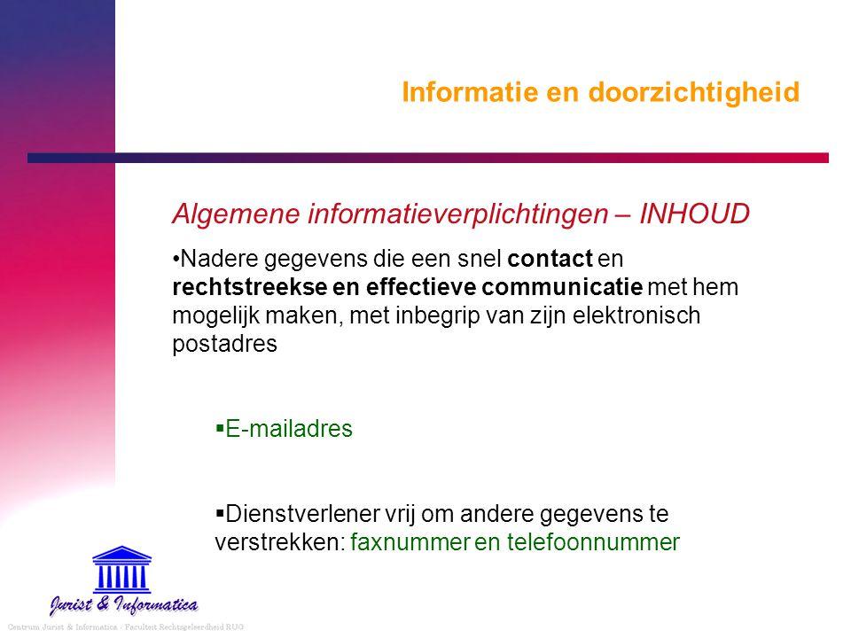 Informatie en doorzichtigheid Algemene informatieverplichtingen – INHOUD Nadere gegevens die een snel contact en rechtstreekse en effectieve communica