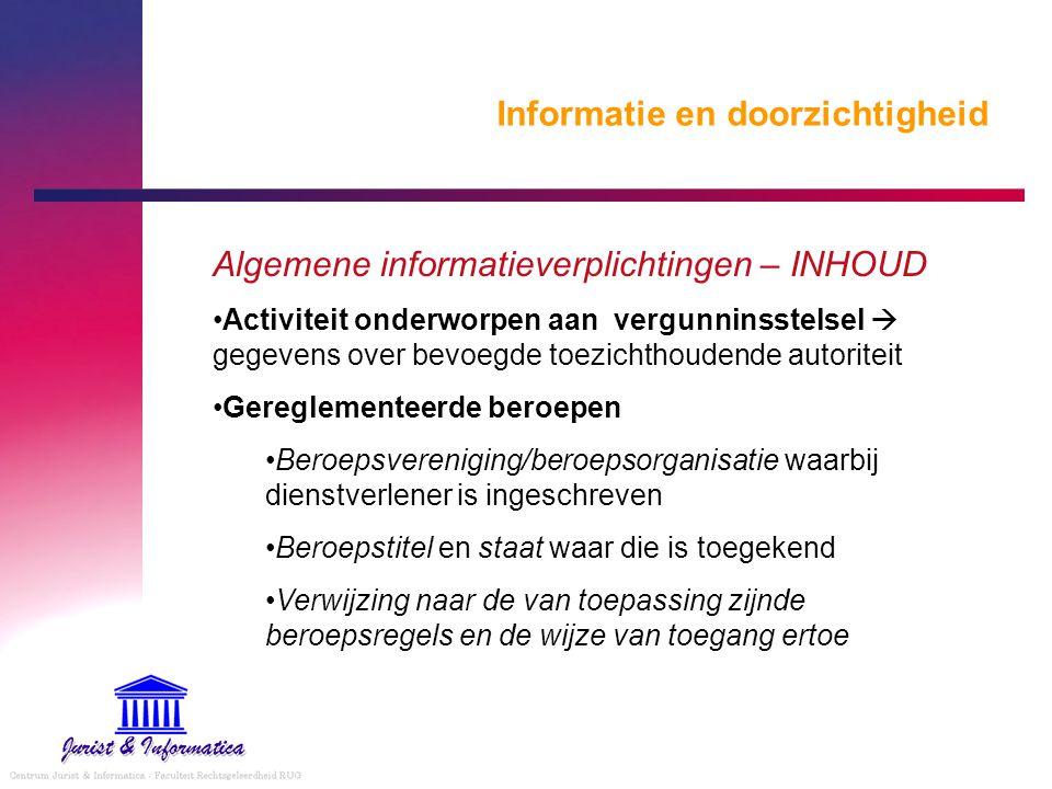 Informatie en doorzichtigheid Algemene informatieverplichtingen – INHOUD Activiteit onderworpen aan vergunninsstelsel  gegevens over bevoegde toezich