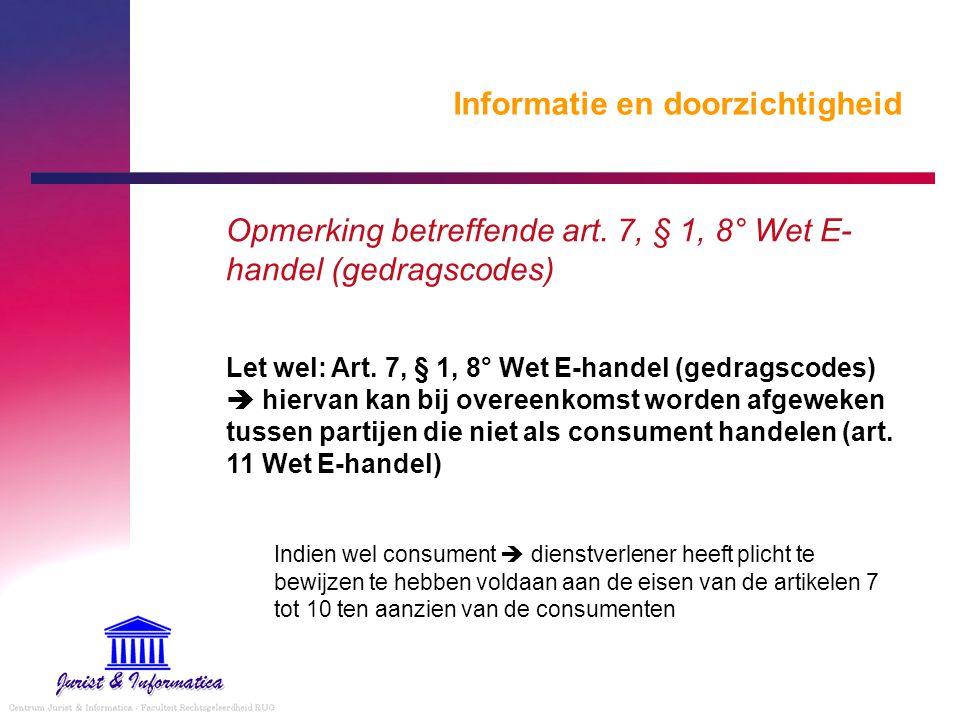 Informatie en doorzichtigheid Opmerking betreffende art. 7, § 1, 8° Wet E- handel (gedragscodes) Let wel: Art. 7, § 1, 8° Wet E-handel (gedragscodes)