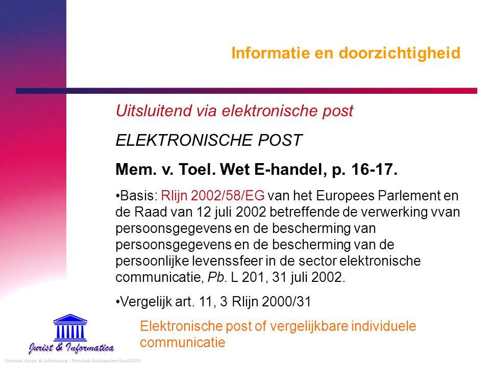 Informatie en doorzichtigheid Uitsluitend via elektronische post ELEKTRONISCHE POST Mem. v. Toel. Wet E-handel, p. 16-17. Basis: Rlijn 2002/58/EG van