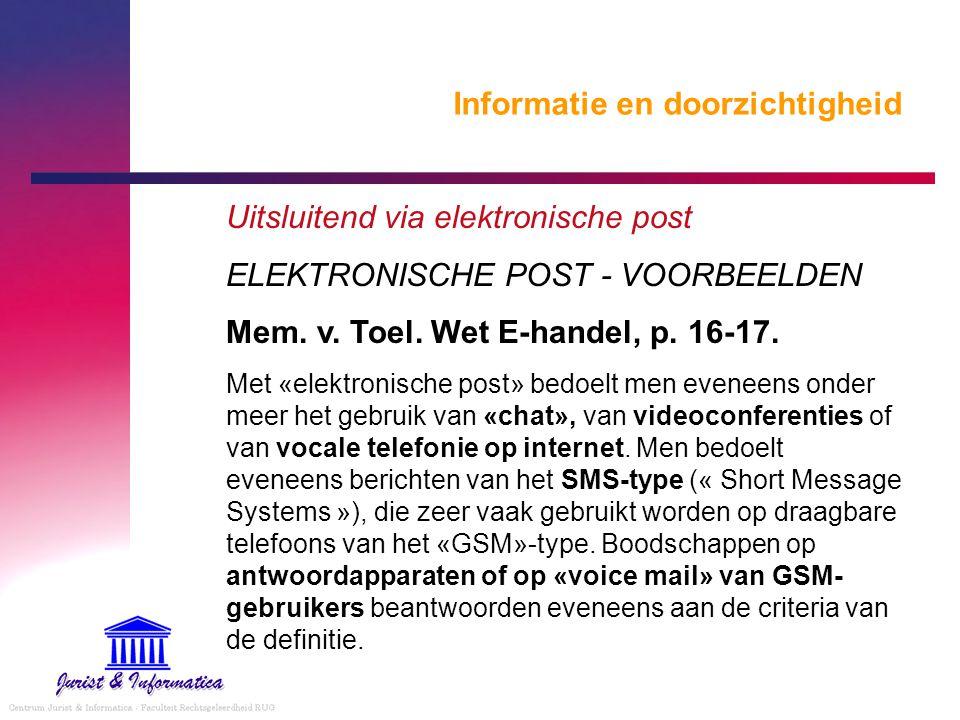 Informatie en doorzichtigheid Uitsluitend via elektronische post ELEKTRONISCHE POST - VOORBEELDEN Mem. v. Toel. Wet E-handel, p. 16-17. Met «elektroni