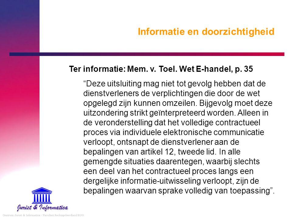 """Informatie en doorzichtigheid Ter informatie: Mem. v. Toel. Wet E-handel, p. 35 """"Deze uitsluiting mag niet tot gevolg hebben dat de dienstverleners de"""