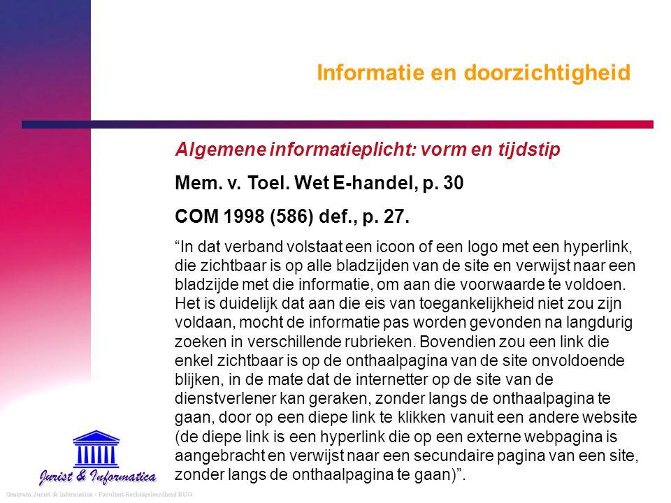 """Informatie en doorzichtigheid Algemene informatieplicht: vorm en tijdstip Mem. v. Toel. Wet E-handel, p. 30 COM 1998 (586) def., p. 27. """"In dat verban"""