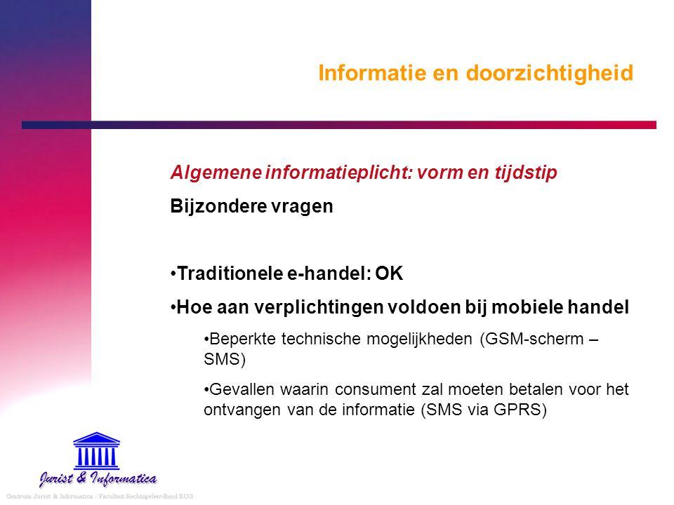 Informatie en doorzichtigheid Algemene informatieplicht: vorm en tijdstip Bijzondere vragen Traditionele e-handel: OK Hoe aan verplichtingen voldoen b