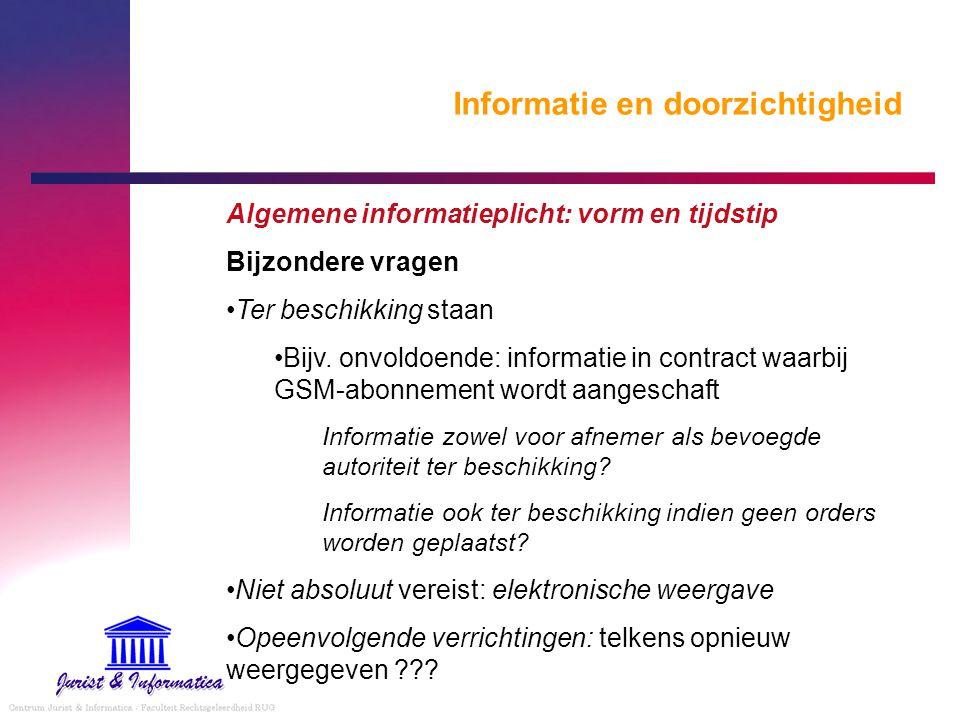 Informatie en doorzichtigheid Algemene informatieplicht: vorm en tijdstip Bijzondere vragen Ter beschikking staan Bijv. onvoldoende: informatie in con