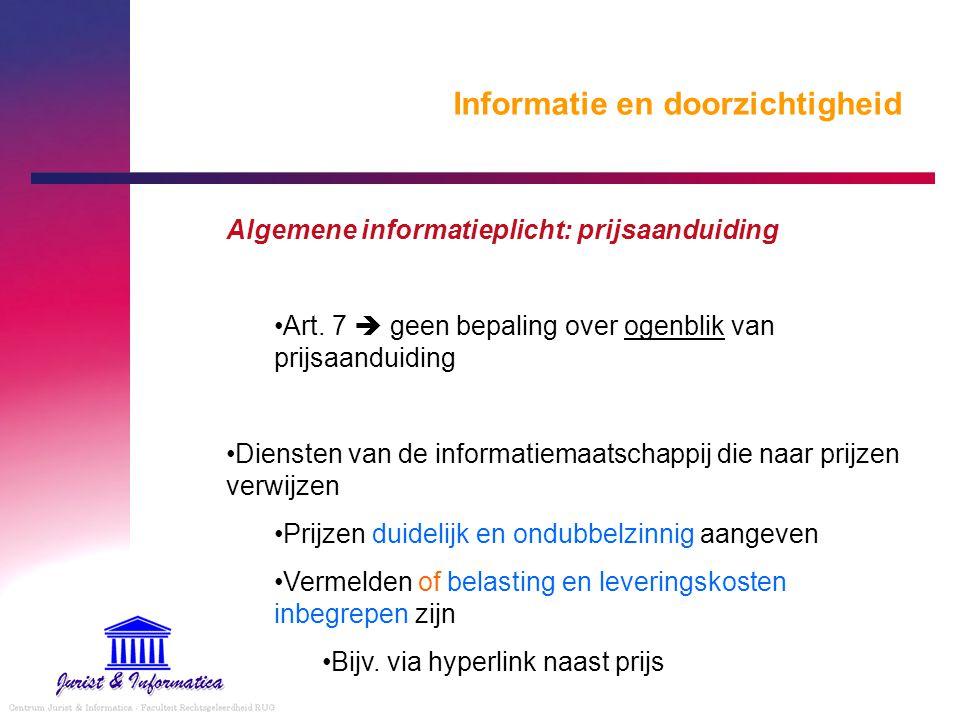 Informatie en doorzichtigheid Algemene informatieplicht: prijsaanduiding Art. 7  geen bepaling over ogenblik van prijsaanduiding Diensten van de info