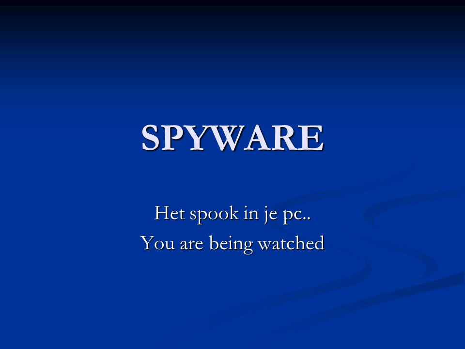 SPYWARE Het spook in je pc.. You are being watched
