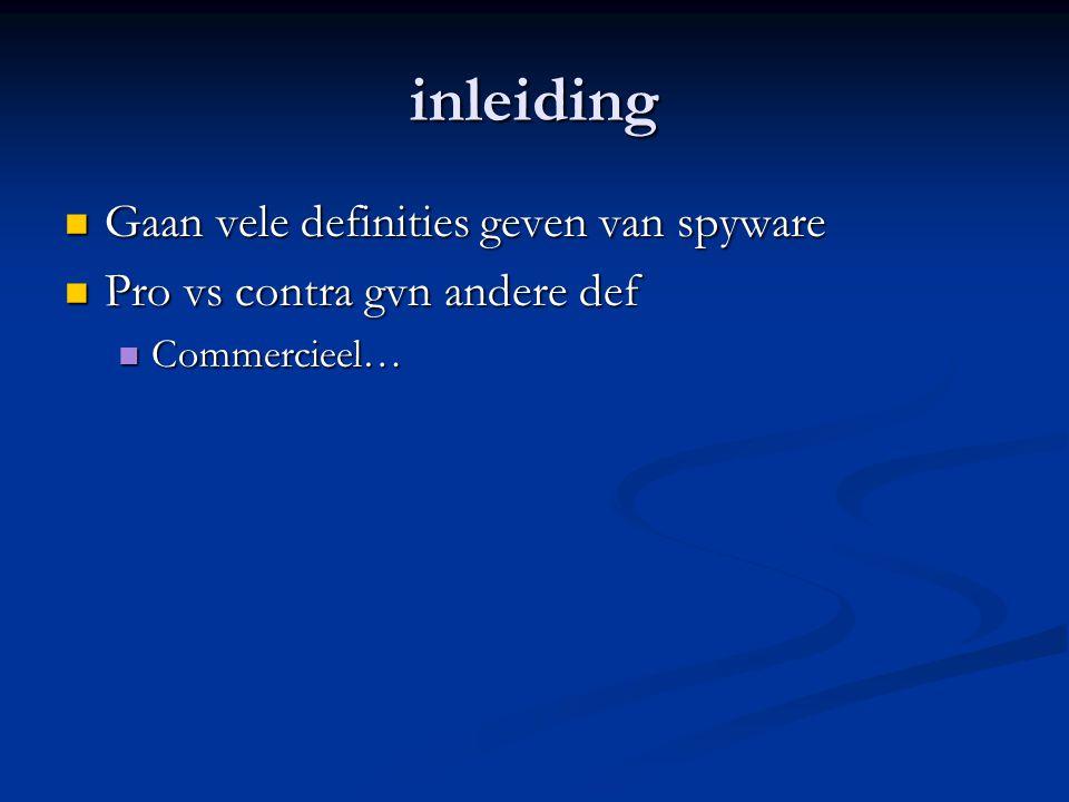 inleiding Gaan vele definities geven van spyware Gaan vele definities geven van spyware Pro vs contra gvn andere def Pro vs contra gvn andere def Commercieel… Commercieel…