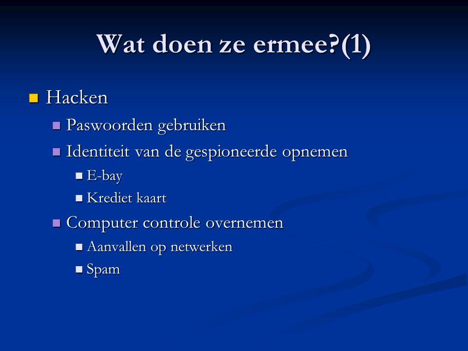 Wat doen ze ermee (1) Hacken Hacken Paswoorden gebruiken Paswoorden gebruiken Identiteit van de gespioneerde opnemen Identiteit van de gespioneerde opnemen E-bay E-bay Krediet kaart Krediet kaart Computer controle overnemen Computer controle overnemen Aanvallen op netwerken Aanvallen op netwerken Spam Spam