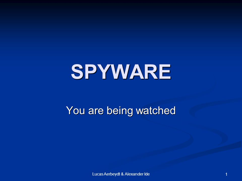 Lucas Aerbeydt & Alexander Ide 1 SPYWARE You are being watched