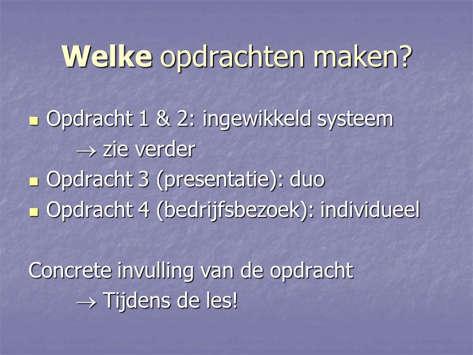 Het ingewikkelde systeem: Een overzicht - Nogmaals: Dit geldt alleen voor Opdracht 1 & 2 - Overzicht: 1.