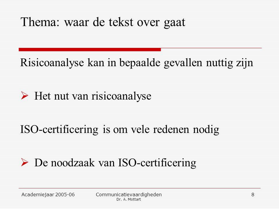 Academiejaar 2005-06 Communicatievaardigheden Dr. A. Mottart 8 Thema: waar de tekst over gaat Risicoanalyse kan in bepaalde gevallen nuttig zijn  Het