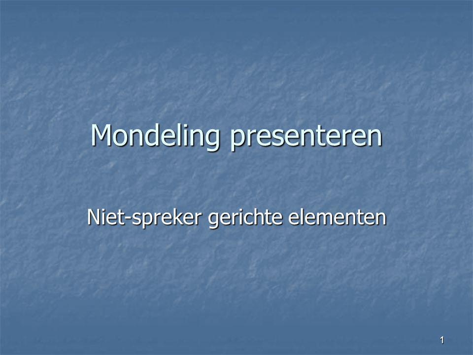 1 Mondeling presenteren Niet-spreker gerichte elementen