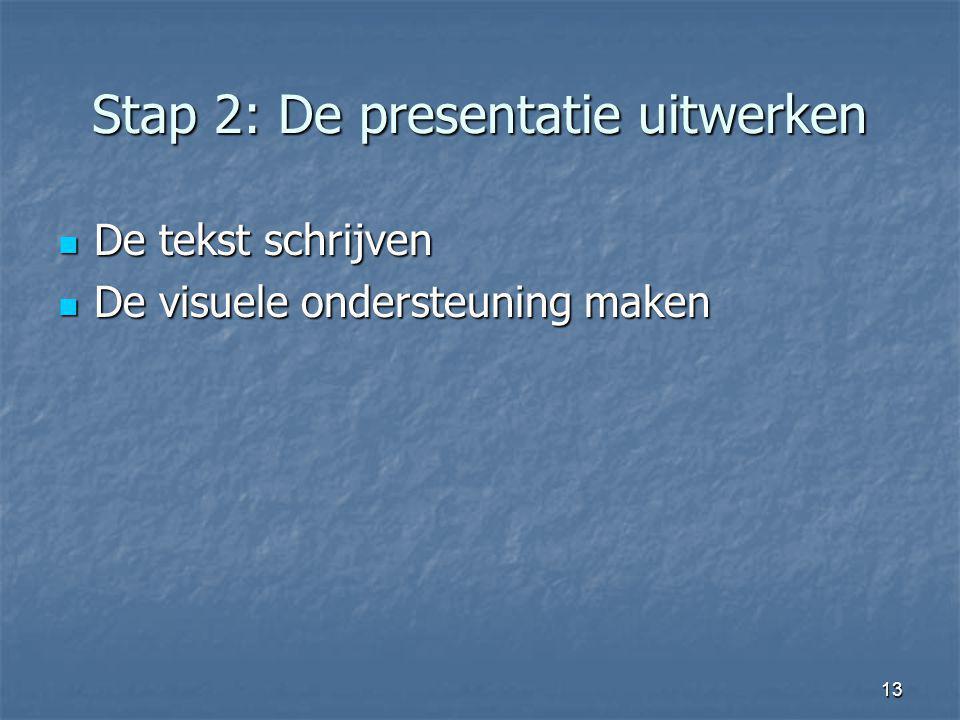 13 Stap 2: De presentatie uitwerken De tekst schrijven De tekst schrijven De visuele ondersteuning maken De visuele ondersteuning maken