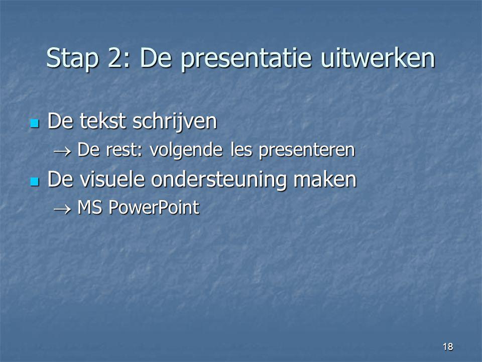 18 Stap 2: De presentatie uitwerken De tekst schrijven De tekst schrijven  De rest: volgende les presenteren De visuele ondersteuning maken De visuel