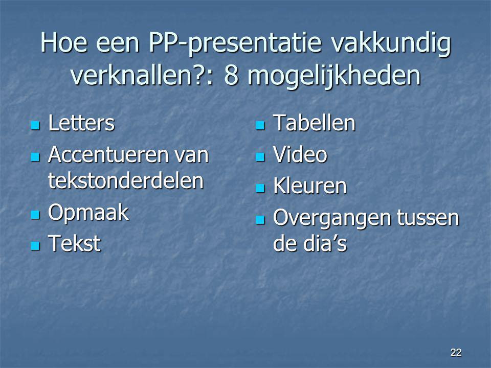 22 Hoe een PP-presentatie vakkundig verknallen?: 8 mogelijkheden Letters Letters Accentueren van tekstonderdelen Accentueren van tekstonderdelen Opmaa