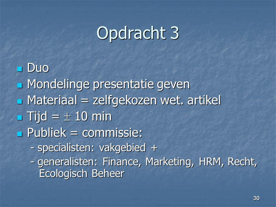 30 Opdracht 3 Duo Duo Mondelinge presentatie geven Mondelinge presentatie geven Materiaal = zelfgekozen wet. artikel Materiaal = zelfgekozen wet. arti
