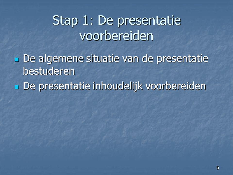 5 Stap 1: De presentatie voorbereiden De algemene situatie van de presentatie bestuderen De algemene situatie van de presentatie bestuderen De present