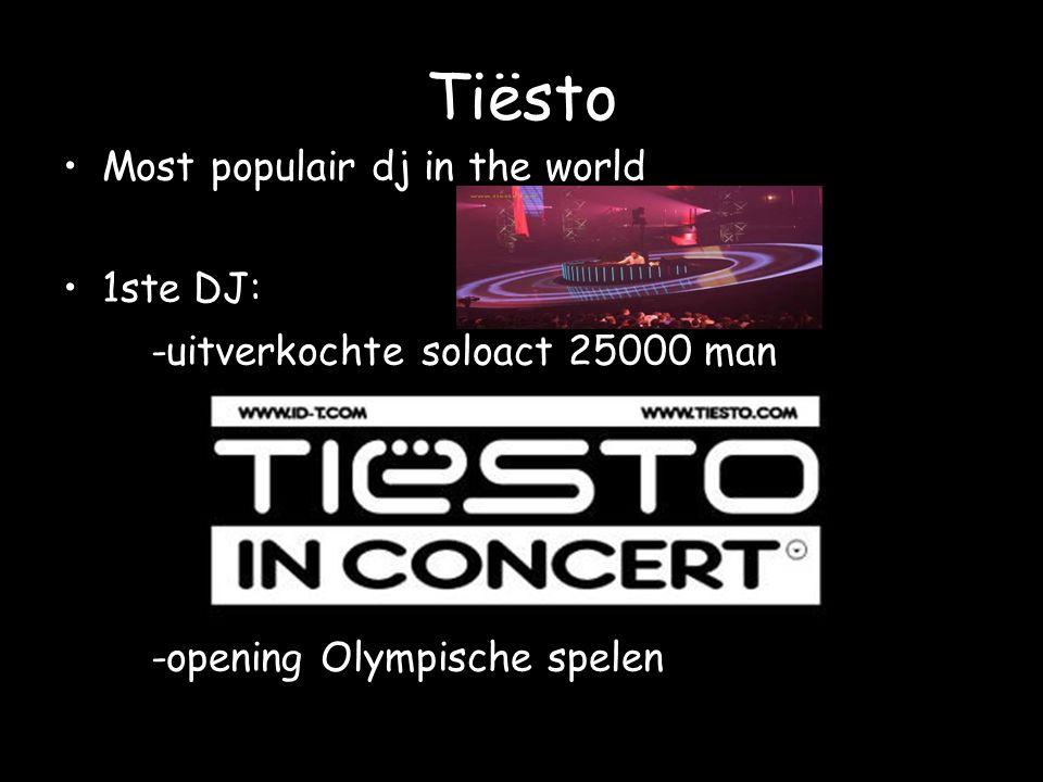 Tiësto Most populair dj in the world 1ste DJ: -uitverkochte soloact 25000 man -opening Olympische spelen