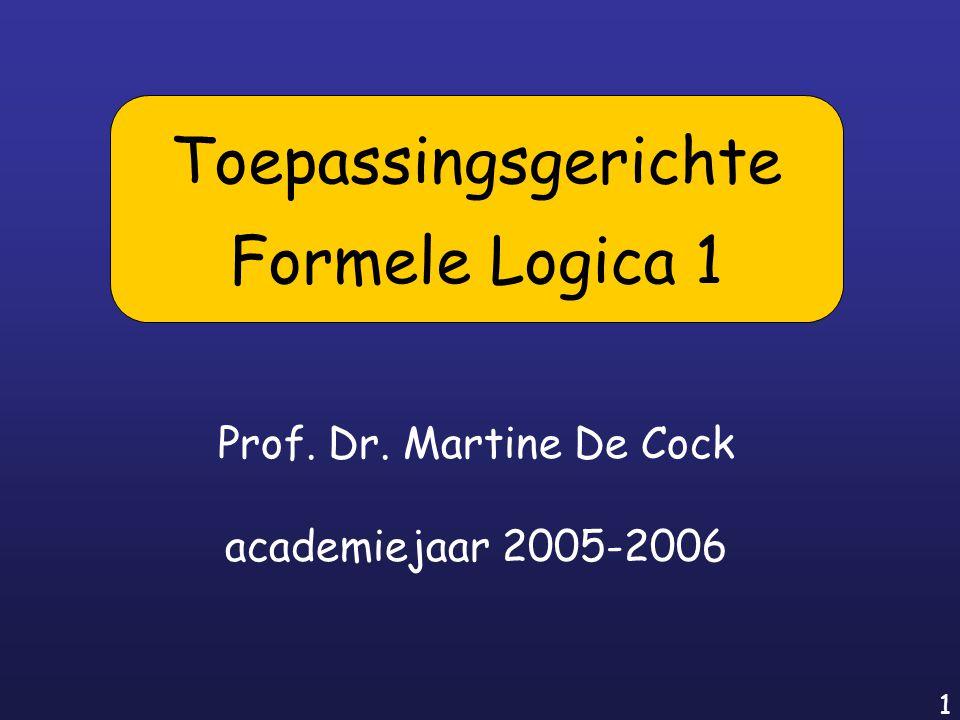 1 Prof. Dr. Martine De Cock academiejaar 2005-2006 Toepassingsgerichte Formele Logica 1
