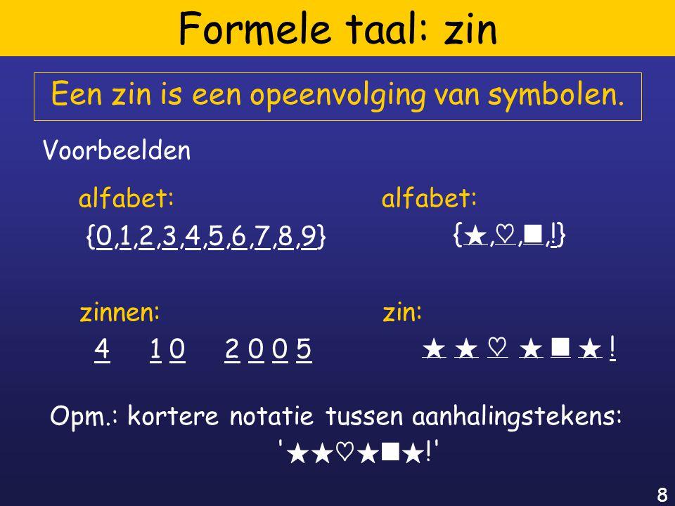 8 Formele taal: zin Een zin is een opeenvolging van symbolen.