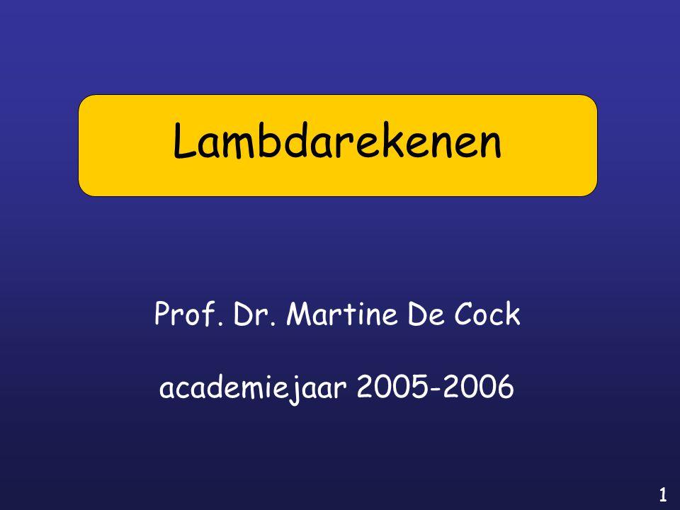 1 Prof. Dr. Martine De Cock academiejaar 2005-2006 Lambdarekenen