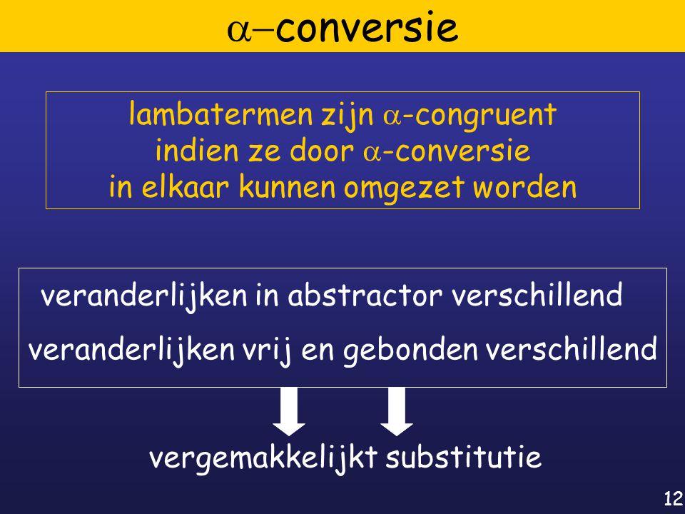 12  conversie veranderlijken in abstractor verschillend veranderlijken vrij en gebonden verschillend vergemakkelijkt substitutie lambatermen zijn  -congruent indien ze door  -conversie in elkaar kunnen omgezet worden