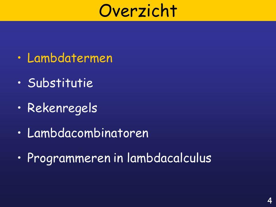 4 Overzicht Lambdatermen Substitutie Rekenregels Lambdacombinatoren Programmeren in lambdacalculus